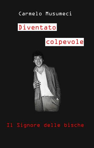 """Carmelo Musumeci copertina libro """"Diventato colpevole"""" ilsignore delle bische, libro autobiografia. da ergastolo a libertà condizionata"""